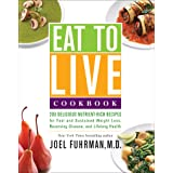Eat to Live Cookbook: 200 Delicious Nutrient-Rich Recipes for Fast and Sustained Weight Loss, Reversing Disease, and Lifelong