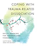Coping with Trauma-Related Dissociation: Skills