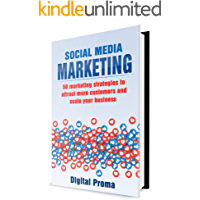 Social Media Marketing: 50 Marketing Strategies To Attract More Customers and Scale Your Business (Facebook Advertising, Twitter Marketing, and Instagram Marketing)