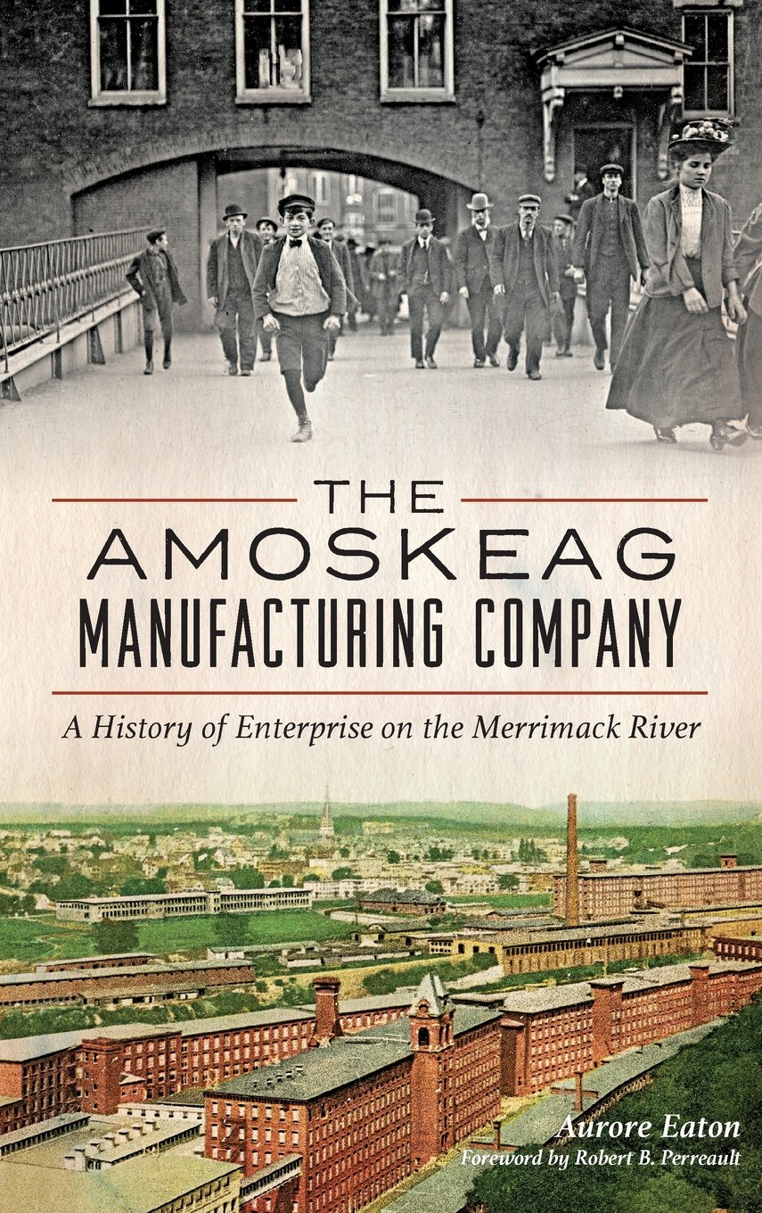 Download The: Amoskeag Manufacturing Company: A History of Enterprise on the Merrimack River PDF