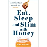 Eat, Sleep And Slim With Honey: The new scientific breakthrough