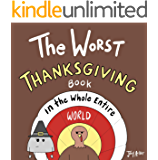 The Worst Thanksgiving Book in the Whole Entire World: A fun and silly children's book for kids and adults about Turkey…