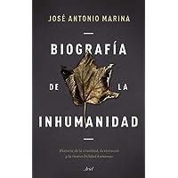 Biografía de la inhumanidad: Historia de la crueldad, la sinrazón y la insensibilidad humanas (Ariel)