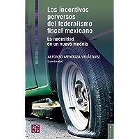 Los incentivos perversos del federalismo fiscal mexicano;LECTURAS DE EL TRIMESTRE ECONÓMICO;LECTURAS DE EL TRIMESTRE ECONÓMICO