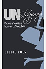 UnShopping: Recovery Solutions from an Ex-Shopaholic Kindle Edition