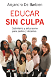 Educar sin culpa: Optimismo y entusiasmo para padres y docentes (Spanish Edition)