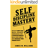 Self-discipline Mastery: Develop Navy Seal Mental Toughness, Unbreakable Grit, Spartan Mindset, Build Good Habits, and…