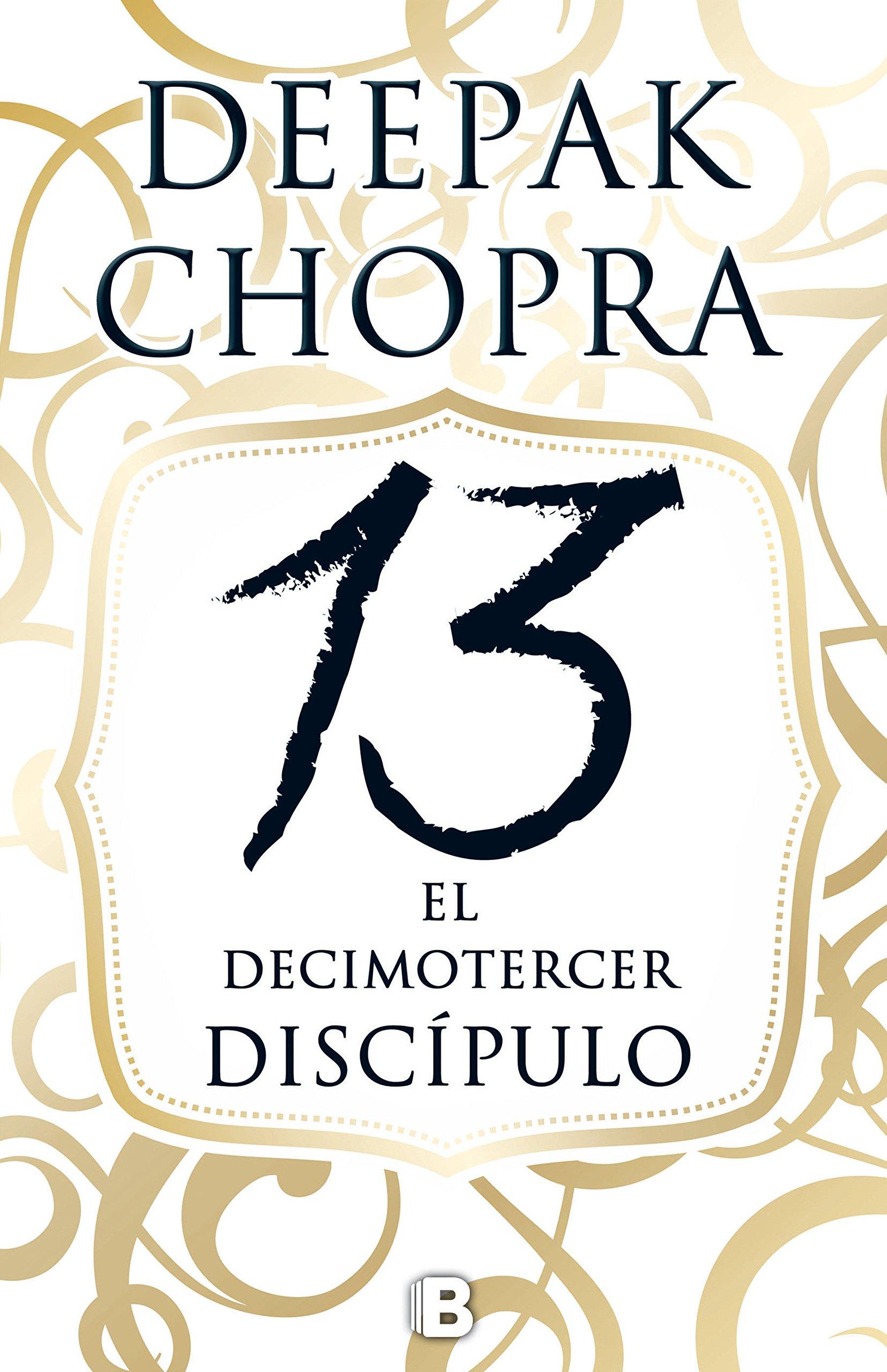 El decimotercer discípulo: Una aventura espiritual que podría cambiar el mundo (Millenium) Tapa blanda – 3 feb 2016 Deepak Chopra B (Ediciones B) 8466658300 Detective and mystery fiction