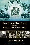 Palm Beach, Mar-a-Lago, and the Rise of America's Xanadu