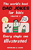 The World's Best Dad Jokes for Kids Volume 3: Every Single One Illustrated