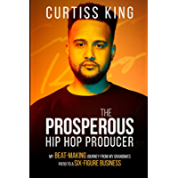 The Prosperous Hip Hop Producer: My Beat-Making Journey from My Grandma's Patio to a Six-Figure Business (Prosperous… book cover