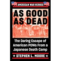 As Good As Dead: The Daring Escape of American POWs From a Japanese Death Camp (American War Heroes)