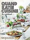 Quand Katie cuisine le week-end: Recettes et autres petits secrets