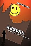 Absurd: Dramatische Kurzgeschichten