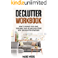 DECLUTTER WORKBOOK: How to organize your home, your mind, your life and your future with the Declutter strategies