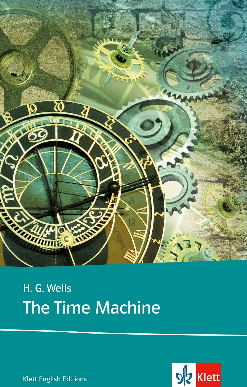 The Time Machine: Schulausgabe für das Niveau B2, ab dem 6. Lernjahr. Ungekürzter englischer Originaltext mit Annotationen (Klett English Editions)
