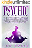 Psychic: The Psychic Development Guide for Strengthening Your Psychic Abilities (Third Eye, Medium, Palmistry, Clairvoyance)