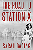 The Road to Station X: From Debutante Ball to Fighter-Plane Factory to Bletchley Park, a Memoir of One Woman's Journey…