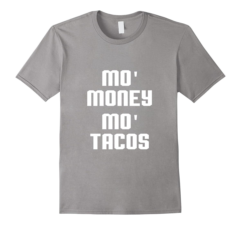 Mo' money mo' tacos Shirts-ANZ