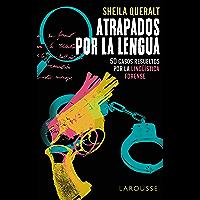 Atrapados por la lengua: 50 casos resueltos por la Lingüística Forense (LAROUSSE - Libros Ilustrados/ Prácticos - Arte y…