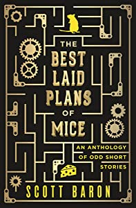 The Best Laid Plans of Mice: An anthology of odd short stories