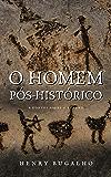 O Homem Pós-Histórico: E contos sobre o futuro (Portuguese Edition)