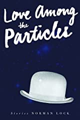 Love Among the Particles Kindle Edition