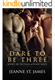 Dare to be Three (Dare Menage Series Book 3)