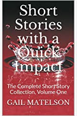 Short Stories with a Quick Impact: The Complete Short Story Collection Kindle Edition