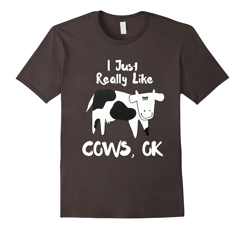 Funny Cow Shirt - I Just Really Like Cows OK - Farmer Shirt-BN