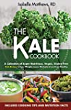 Kale Cookbook: A Collection of Super Nutritious, Vegan and Gluten Free Kale Recipes to Lose Weight, Lower Cholesterol and Live Healthy: Volume 2 (Superfood Series)