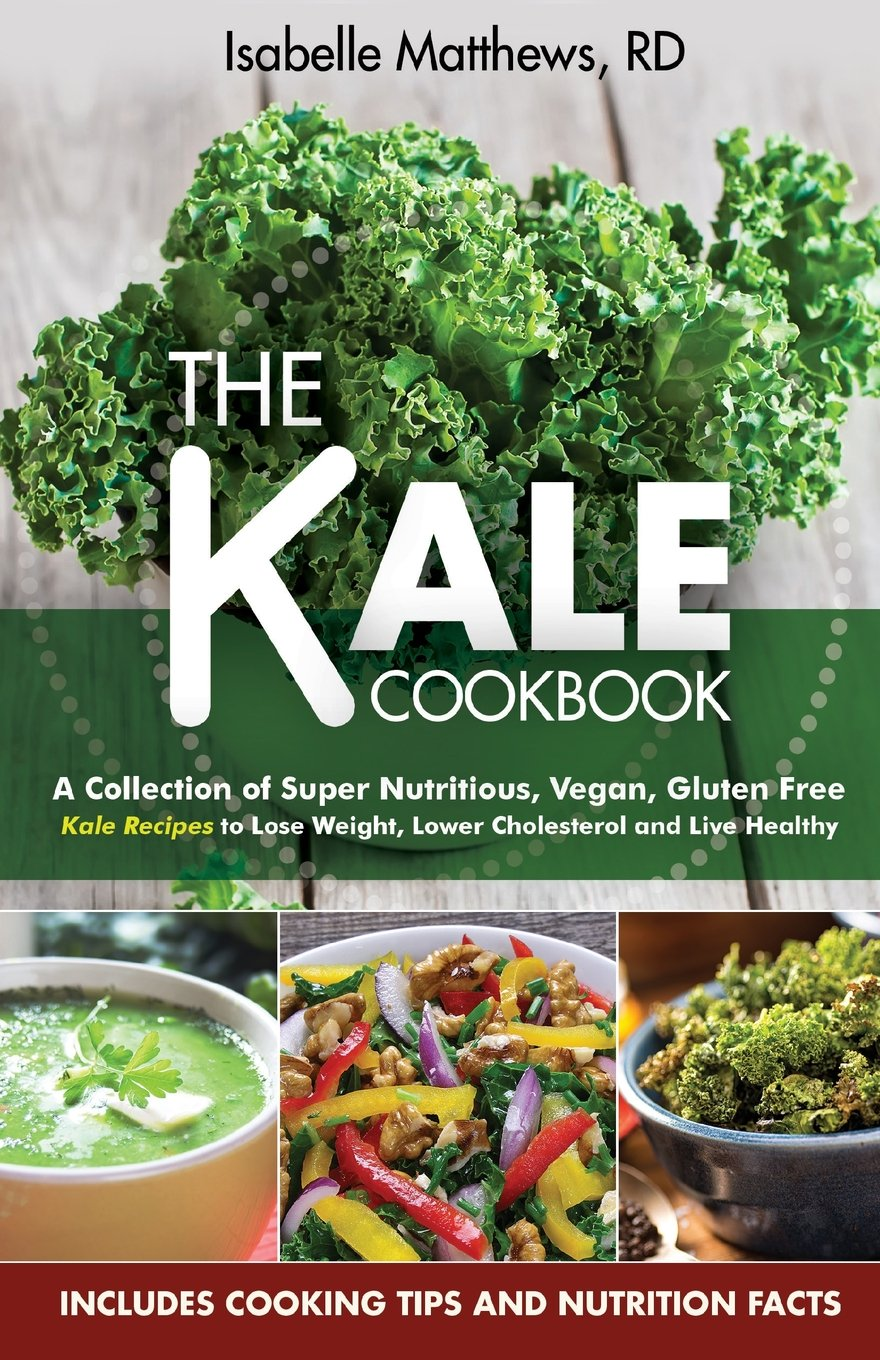 Read Online Kale Cookbook: A Collection of Super Nutritious, Vegan and Gluten Free Kale Recipes to Lose Weight, Lower Cholesterol and Live Healthy (Superfood Series) (Volume 2) pdf epub