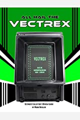 All Hail the Vectrex: Ultimate Collector's Review Guide Kindle Edition