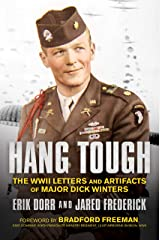 Hang Tough: The WWII Letters and Artifacts of Major Dick Winters Kindle Edition