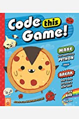 Code This Game!: Make Your Game Using Python, Then Break Your Game to Create a New One! Kindle Edition
