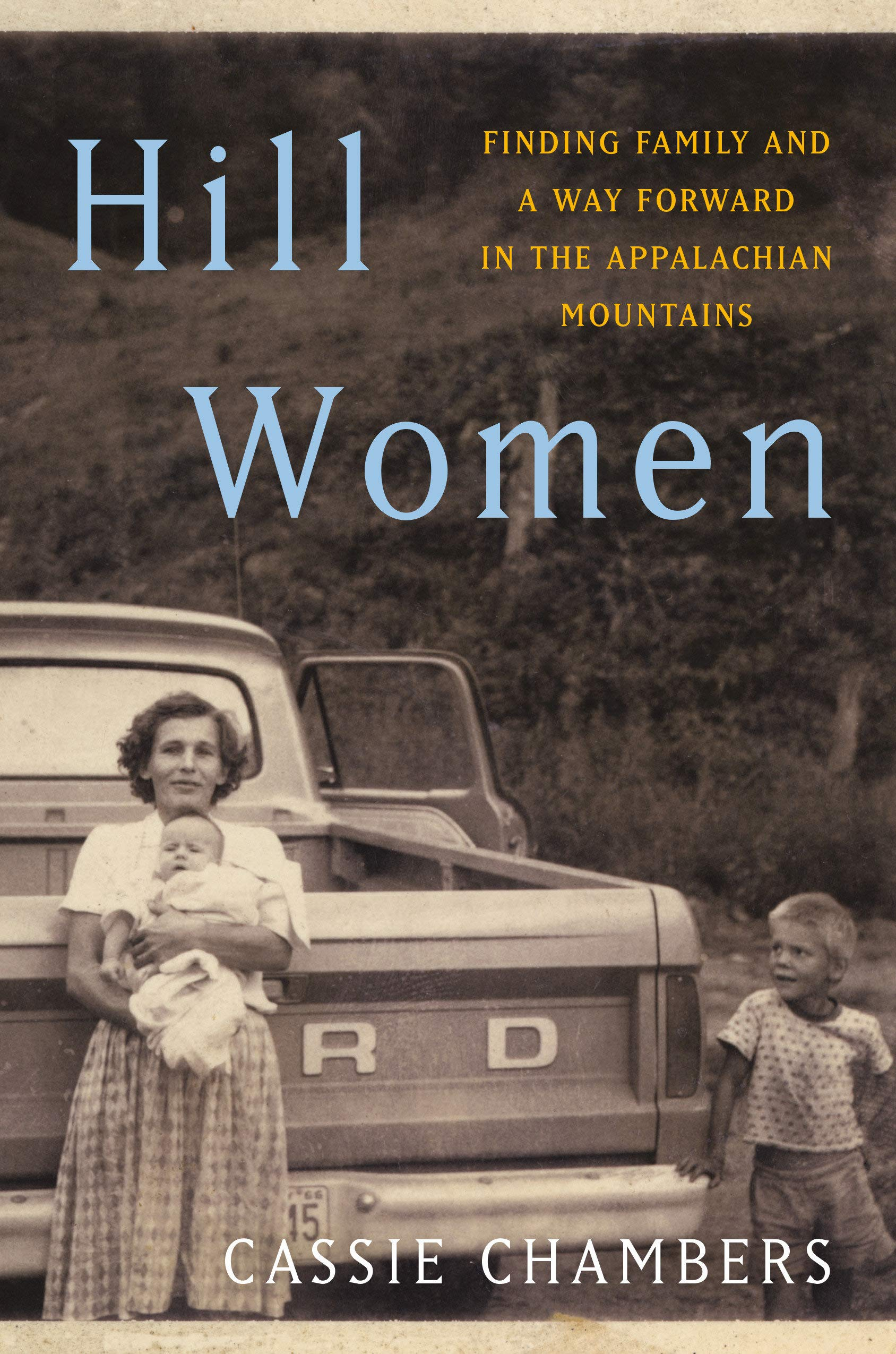 Hill Women: Finding Family and a Way Forward in the Appalachian Mountains:  Chambers, Cassie: 9781984818911: Amazon.com: Books