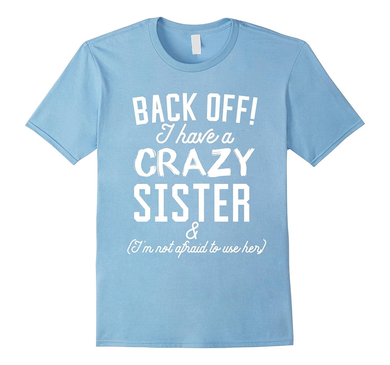 361d1a39d73 Funny Sister T-Shirt Back Off I Have A Crazy Sister-TH