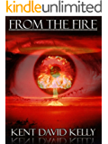 FROM THE FIRE - An Epic Novel of the Nuclear Holocaust: (Episodes 1 to 6)