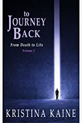 To Journey Back: From Death to Life Vol 1 Kindle Edition