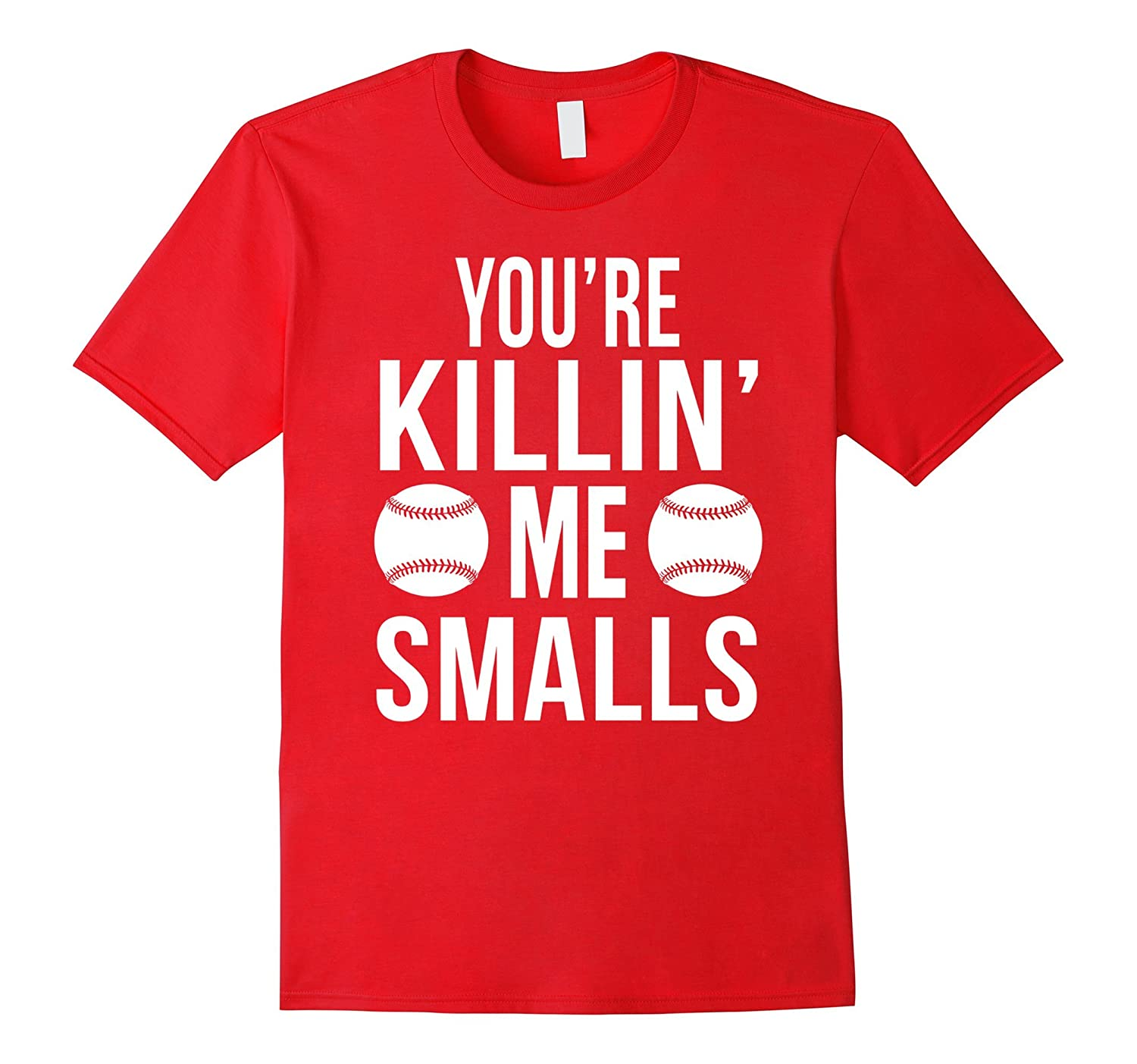 Youre Killing Smalls Me - Funny Baseball Movie Quote Shirt-TH