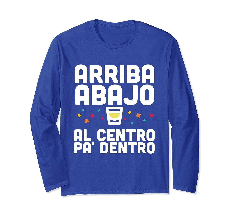 Arriba Abajo Al Centro PA' Dentro Long Sleeve Shirt-ah my shirt one gift