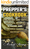 Prepper's Cookbook: Top 20 Easy And Tasty Survival Recipes In Mason Jars  (Prepper canning, prepping)