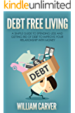 Debt Free Living: A simple guide to spending less and getting rid of debt to improve your relationship with money.