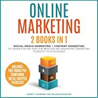 Online Marketing: Two Books in One: Social Media Marketing and Content Marketing to Learn Step-by-Step the Best Online Marketing Strategies to Boost Your Business