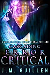 Cascading Error: Critical: A Michael Bishop Supernatural Thriller (The Dossiers of Asset 108 Book 4) Kindle Edition