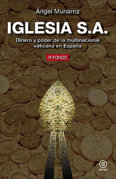 Iglesia S.A.. Dinero y poder de la multinacional vaticana en ...