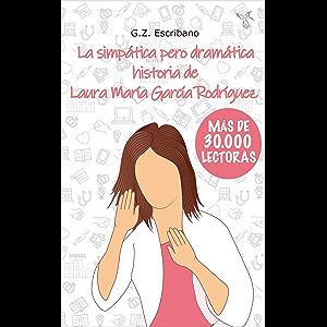 La simpática pero dramática historia de Laura María García Rodríguez: (Novela Romántica contemporánea) (Spanish Edition)