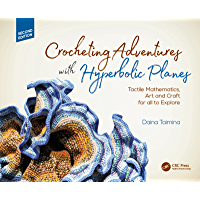 Crocheting Adventures with Hyperbolic Planes: Tactile Mathematics, Art and Craft for all to Explore, Second Edition…