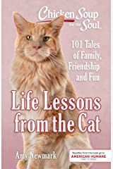 Chicken Soup for the Soul: Life Lessons from the Cat: 101 Stories About Our Feline Friends & What Matters Most Kindle Edition