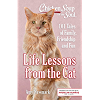 Chicken Soup for the Soul: Life Lessons from the Cat: 101 Stories About Our Feline Friends & What Matters Most